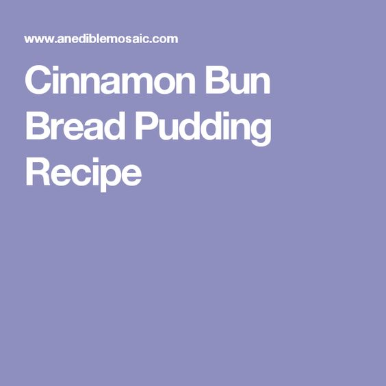 Cinnamon Bun Bread Pudding Recipe