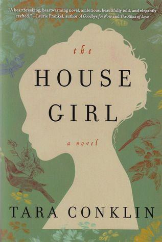 The House Girl  by Tara Conklin- art, mystery, history of slavery.