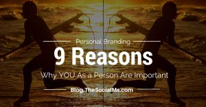Personal Branding – 9 Reasons Why YOU As a Person Are Important Read more at http://blog.thesocialms.com/