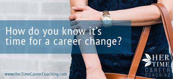 How do you know it's time for a career change? | Her Time Career Coaching