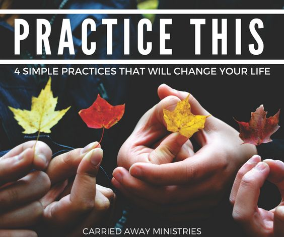 Practice This. 4 simples practices that will change your life