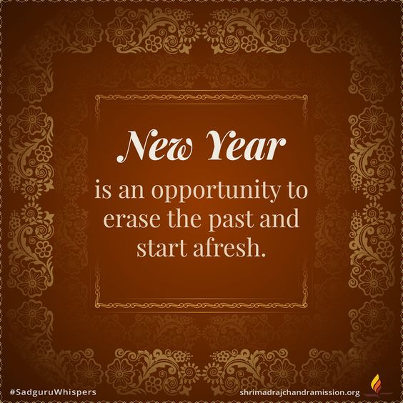 On the Joyous Occasion of the Hindu New Year #SadguruWhispers...New Year is an opportunity to erase the past and start afresh. #Quotes #QOTD #NewYear #Opportunity #NewBeginnings #StartAgain #FreshStart #MotivationalQuotes