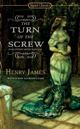 The Turn Of The Screw And Other Short Novels By Henry James 9780451530677 Penguinrandomhouse Com Books In 2020 Gothic Novel Scary Books Short Novels