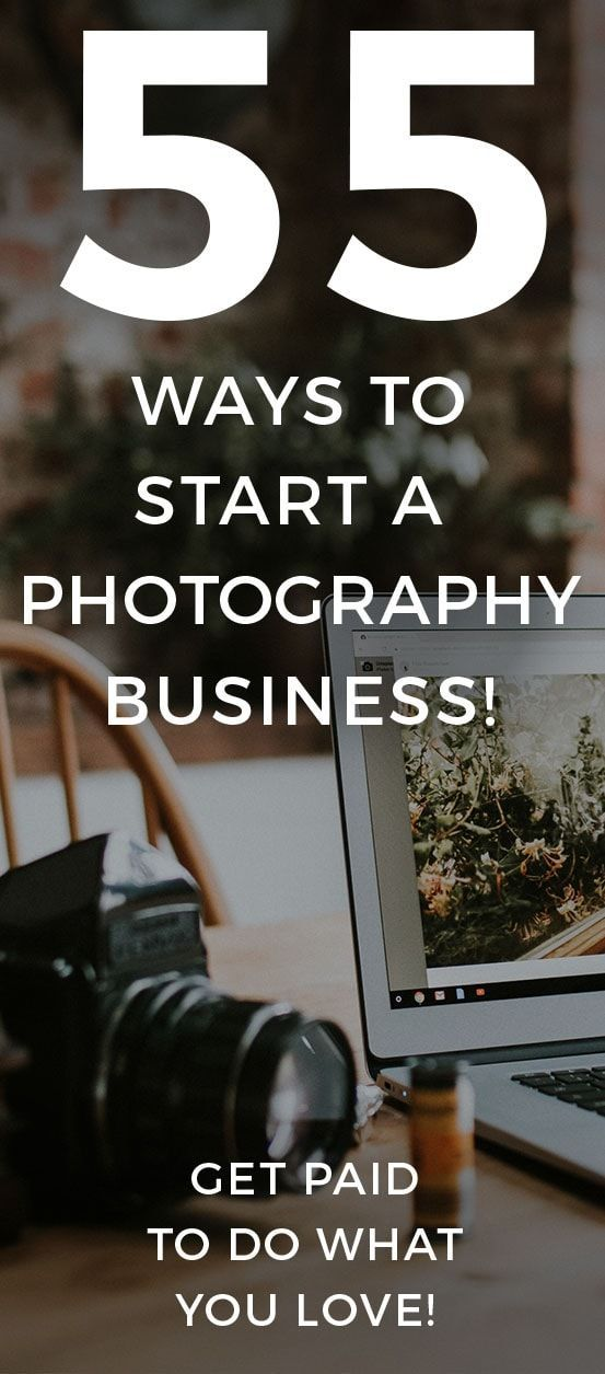 55 Ways To Start Your Own Photographer Business And Make Money Taking Photos Photography Business Marketing Photography Buisness Starting Photography Business