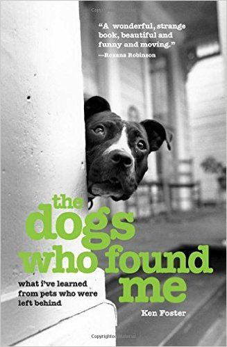 Book: Dogs Who Found Me: What I've Learned From Pets Who Were Left Behind, By Ken Foster