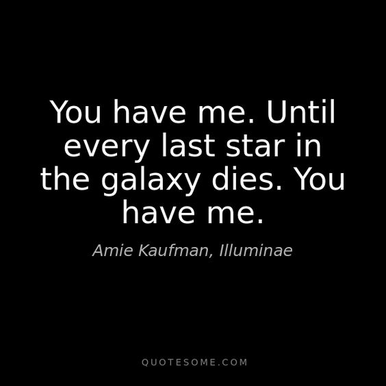 """..until every last star in the galaxy dies.. """"You have me"""" ~ Amie Kaufman"""