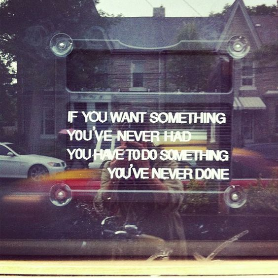 If You Want Something You've Never Had ...
