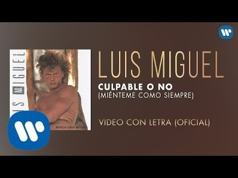 Luis Miguel Culpable O No Mienteme Como Siempre Video Con Letra Youtube Luis Miguel Discografia Canciones Youtube