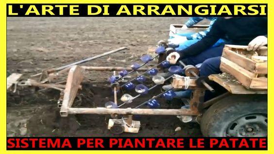 L'ARTE DI ARRANGIARSI:Sistema Per Piantare Le Patate Macchina Utensile F...