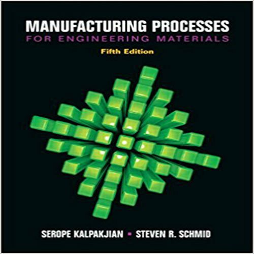 Manufacturing Processes For Engineering Materials 5th Edition By