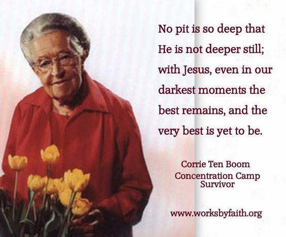 my favorite quote by Corrie Ten Boom - She helped some Jews avoid concentration camps. Late in life, she spoke to crowds about how to love your enemies (including a former camp guard she forgave).