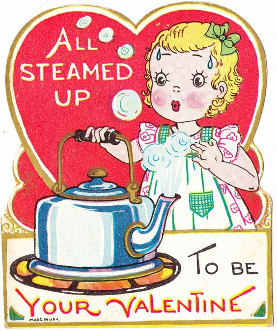 "vintage valentine images | Above: ""All Steamed Up To Be Your Valentine."" Made in U.S.A. Pencil ...:"