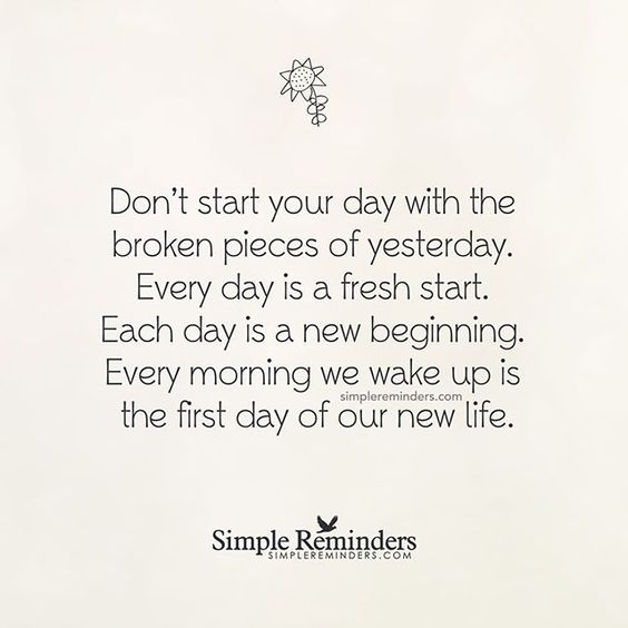 """Don't start your day with the broken pieces of yesterday. Every day is a fresh start. Each day is a new beginning. Every morning we wake up is the first day of our new life."" — Unknown Author #SimpleReminders #SRN @bryantmcgill @jenniyoung_ #quote #today #yesterday #beginning #morning  #life:"