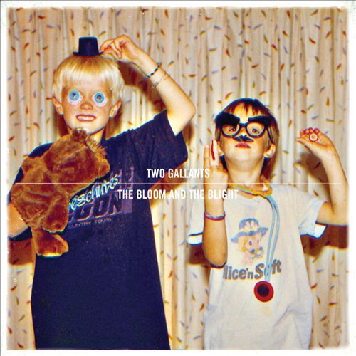 Two Gallants - The Bloom and the Blight