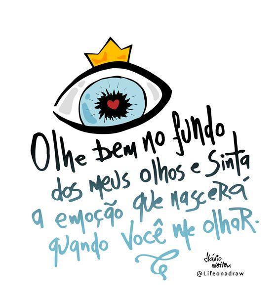 Olhe bem no fundo dos meus olhos: