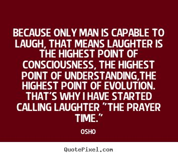 Quotes about inspirational - Because only man is capable to laugh, that means laughter is the..