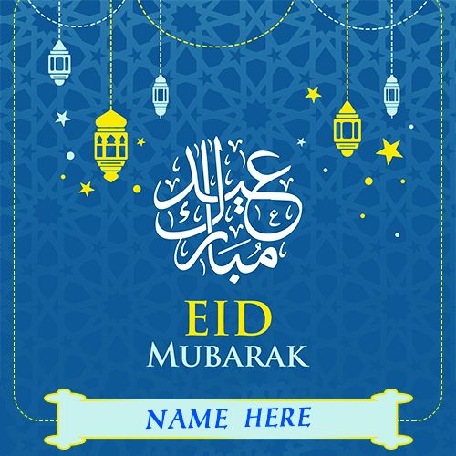 Write Name On Eid Mubarak Wishes 2019 In Advance Images Eid Mubarak Greetings Eid Mubarak Wishes Eid Mubarak