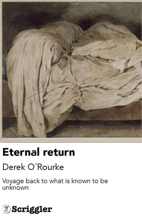 Eternal return by Derek O´Rourke https://scriggler.com/detailPost/story/45794 Voyage back to what is known to be unknown