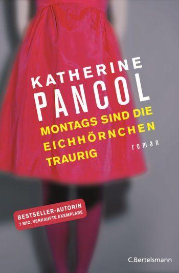 Katherine Pancol: Montags sind die Eichhörnchen traurig. C. Bertelsmann Verlag (Gebundenes Buch, Französische Literatur, Große Gefühle)