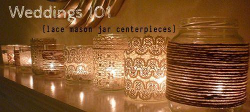 101 Diy Mason Jar Wedding Ideas Gallery Of Wedding Lace Mason Jars Mason Jar Centerpieces Mason Jar Diy