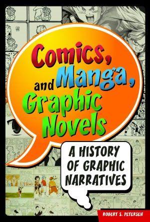 Petersen, Robert S. Comics, Manga, and Graphic Novels: A History of Graphic Narratives. Santa Barbara, CA: Praeger, 2011.