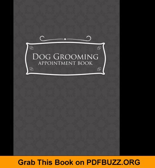 Dog Grooming Appointment Book 2 Columns Appointment Maker Appointment Tracker Hourly Appointment Planner Grey Cover Dog Grooming Appointment Book Grooming