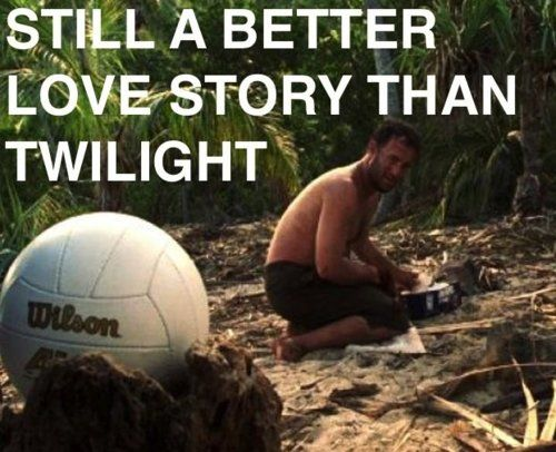 twilight can go die. tom hanks and wilson forever.