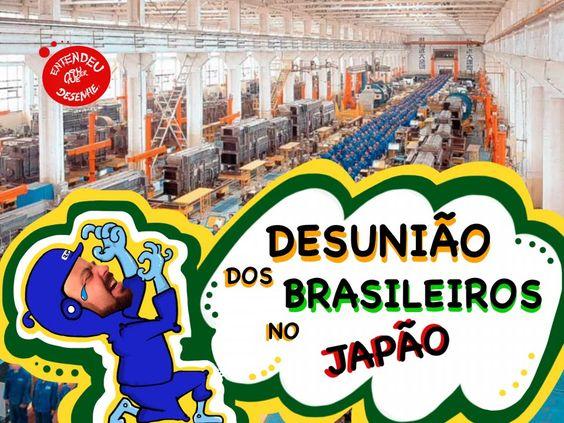 Desunião dos Brasileiros no JAPÃO