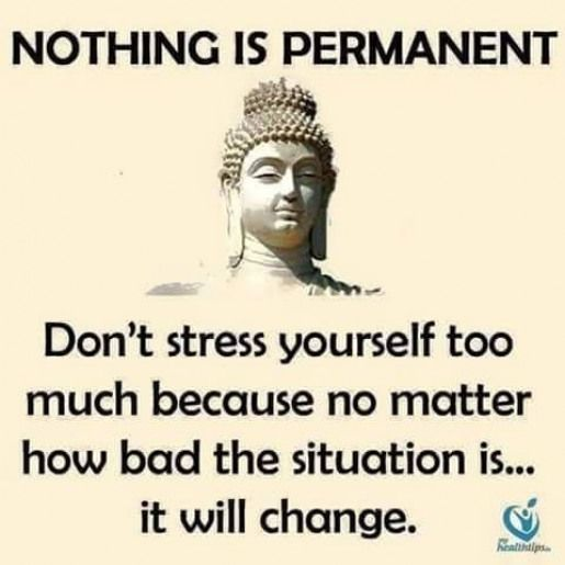 Nothing Is Permanent Don T Stress Yourself Too Much Because No Matter How Bad The Situation Is I Forgive Yourself Quotes Image Quotes Good Morning Messages