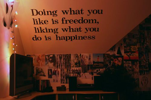 Doing what you like is freedom, liking what you do is happiness life quotes quotes quote happy life happy quotes happiness quotes freedom