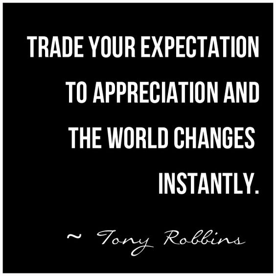 """Trade Your Expectation to Appreciation and The World Changes Instantly"" ~ Tony Robbins Gratitude #Quote:"