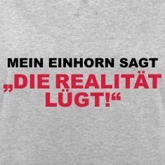 """Mein Einhorn sagt """"Die Realität lügt!"""""""