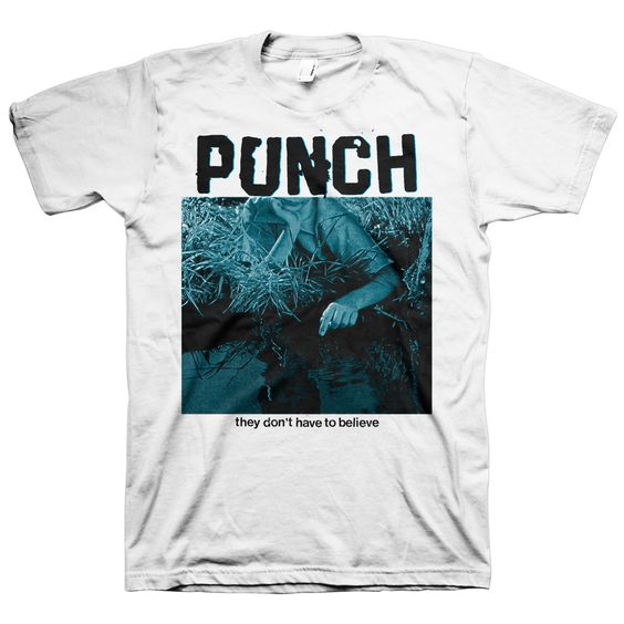 "Punch ""They Don't Have To Believe"" White T-Shirt"