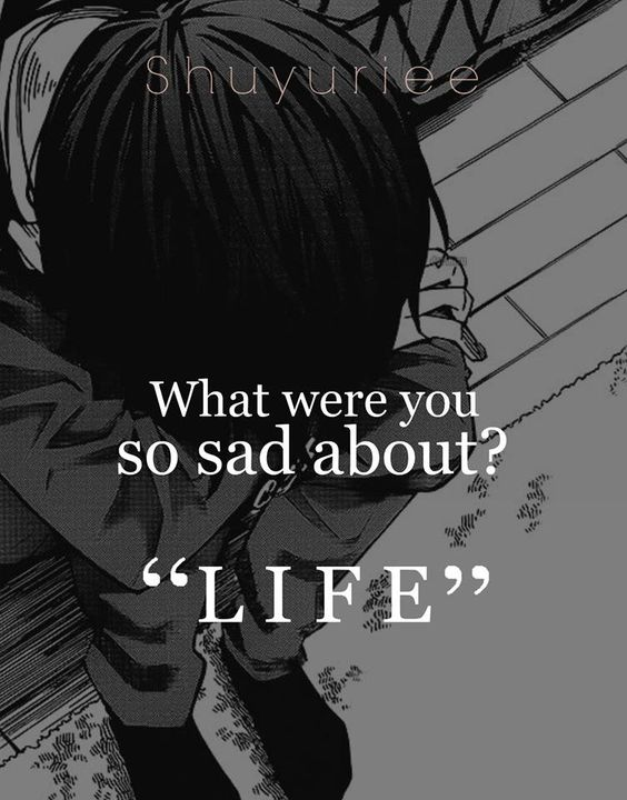 what were you so sad about? life #anime #quote: