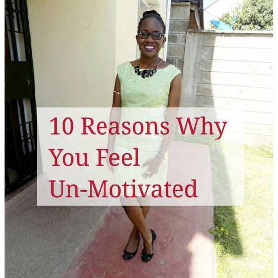 Motivational Monday | 10 Reasons Why You Feel Un-Motivated