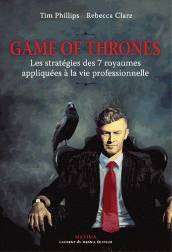Game of Thrones : Les stratégies des sept royaumes appliquées à la vie professionnelle / Tim Phillips, Rebecca Clare, 2016. http://bu.univ-angers.fr/rechercher/description?notice=000810760