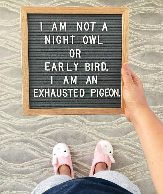 And this little bird needs to go to bed early.