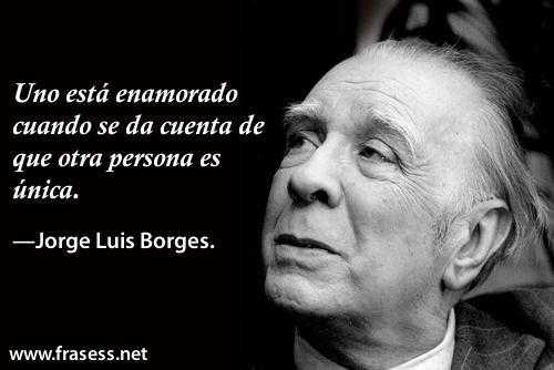 Frases De Jorge Luis Borges Borges Frases Jorge Luis