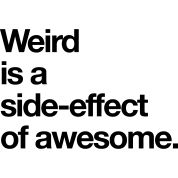 weird is a side effect of awesome