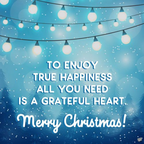 Truly Inspirational Christmas Messages For That Time Of The Year Inspirational Christmas Message Merry Christmas Quotes Wishing You A Merry Christmas Message