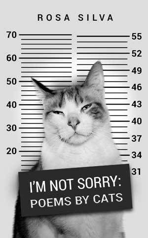 I am thrilled to announce the launch of my second book I'm Not Sorry: Poems by Cats!
