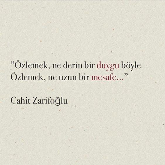 """""""Özlemek, ne derin bir duygu böyle  Özlemek, ne uzun bir mesafe…""""  - Cahit Zarifoğlu"""