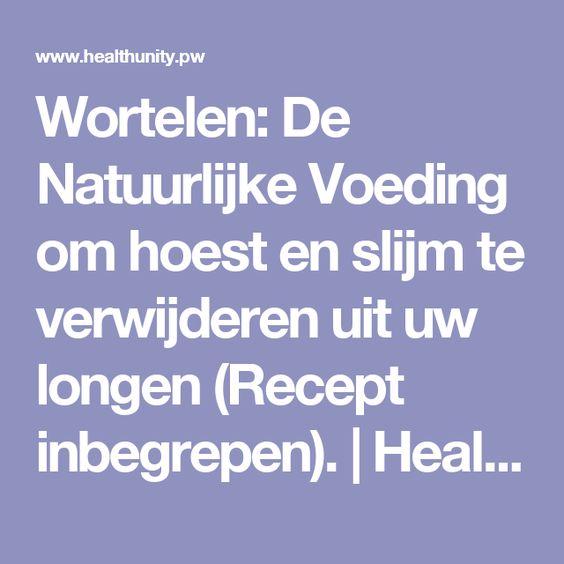 Wortelen: De Natuurlijke Voeding om hoest en slijm te verwijderen uit uw longen (Recept inbegrepen). | Health Unity