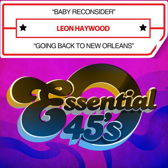 Leon Haywood - Baby Reconsider / Going Back To New Orleans