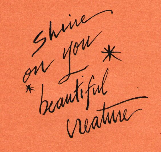 Shine on-YOU-beautiful creature
