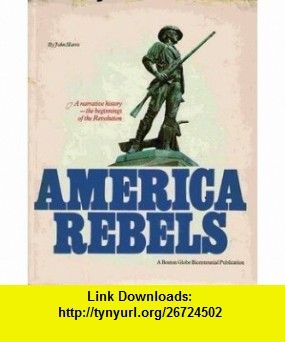 America rebels John Harris ,   ,  , ASIN: B0006CQUOC , tutorials , pdf , ebook , torrent , downloads , rapidshare , filesonic , hotfile , megaupload , fileserve