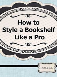 How to Style a Bookshelf Like a Pro!