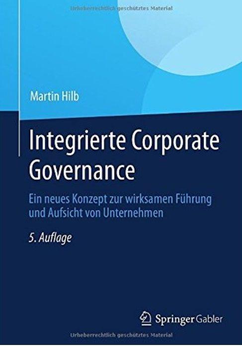Integrierte Corporate Governance: Ein Neues Konzept Zur Wirksamen FÃhrung Und Aufsicht Von Unternehmen (auflage: 5)