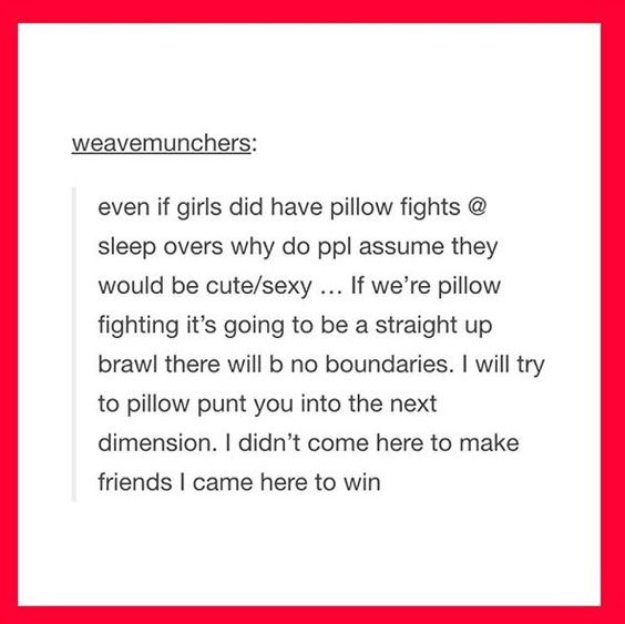 As someone who has engaged in pillow fights I can say this is true