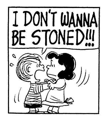 I dont wanna get stoned!